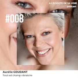 #008 Aurélie Goudant A L Ecoute de sa voie