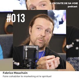 #013 Fabrice Mouchain A L'Ecoute de sa Voie